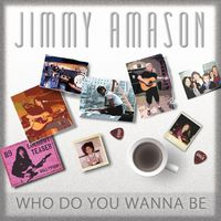 Jimmy Amason - Who Do You Wanna Be