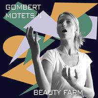 Beauty Farm - Nicolas Gombert: Motets Vol. 2