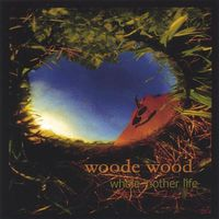 Woode Wood - Whole 'Nother Life