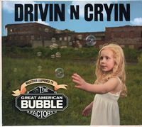 Drivin N Cryin - The Great American Bubble Factory