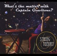 String Theory - What's The Matter With Captain Gravitone