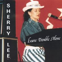 Sherry Lee - Leave Trouble Alone