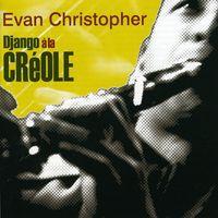 Evan Christopher - Django a la Creole