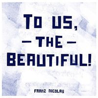 Franz Nicolay - To Us the Beautiful