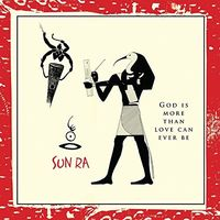 Sun Ra - God Is More Than Love Will Ever Be