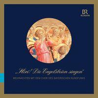 Chor Des Bayerischen Rundfunks - Hoert Die Engelsboten Singen