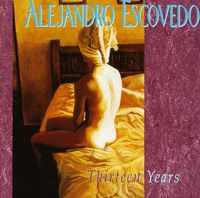 Alejandro Escovedo - Thirteen Years (Bonus Cd)