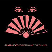 Drab Majesty - Completely Careless (2012-15)