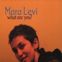 Mara Levi - What Are You?