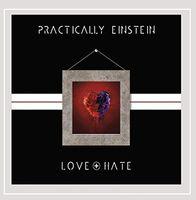 Practically Einstein - Love + Hate