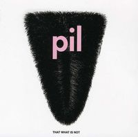 Public Image Ltd. - That What Is Not (2012 Remasters) [Import]