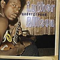 Luther Allison - Underground