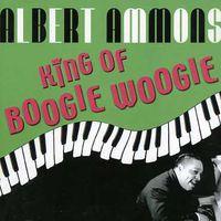 Albert Ammons - King of Boogie Woogie