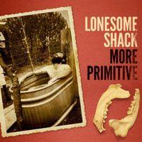 Lonesome Shack - More Primitive