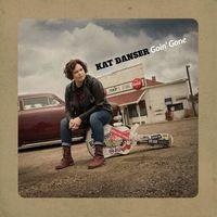 Kat Danser - Goin' Gone