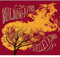 Shelley King - Building A Fire