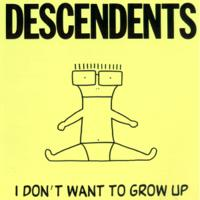 Descendents - I Don't Want to Grow Up