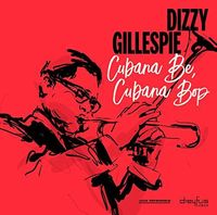 Dizzy Gillespie - Cubana Be Cubana Bop
