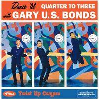 Gary U.S. Bonds - Dance 'til Quarter To Three + Twist Up Calypso [Import]