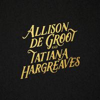 Allison De Groot & Tatiana Hargreaves - Allison De Groot & Tatiana Hargreaves [LP]