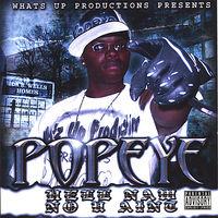Popeye - Hell Naw No U Ain't