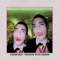 Choir Boy - Passive With Desire (Blk)