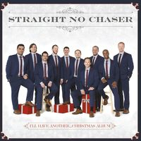 Straight No Chaser - I'll Have Another...Christmas Album
