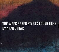 Arab Strap - Week Never Starts Round Here