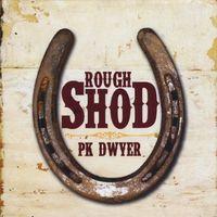 Pk Dwyer - Rough Shod