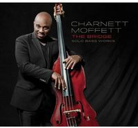 Charnett Moffett - The Bridge: Solo Bass Works