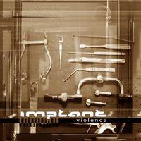 Implant - Violence
