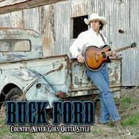 Buck Ford - Country Never Goes Outta Style