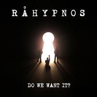 Råhypnos - Do We Want It?