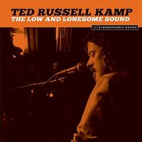Ted Russell Kamp - The Low And Lonesome Sound