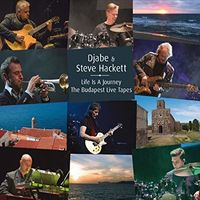 Djabe / Steve Hackett - Life Is A Journey: The Budapest Live Tapes