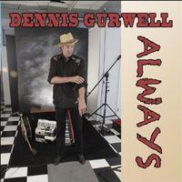 Dennis Gurwell - Always