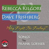 Rebecca Kilgore - Why Fight The Feeling?