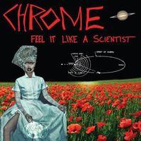 Chrome - Feel It Like a Scientist