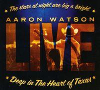 Aaron Watson - Deep In The Heart Of Texas: Aaron Watson Live