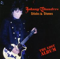 Johnny Thunders - Sticks & Stones-The Lost Album