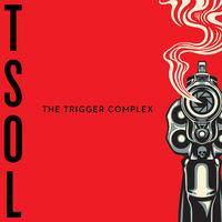 T.S.O.L. - The Trigger Complex [Ultra Clear Vinyl]