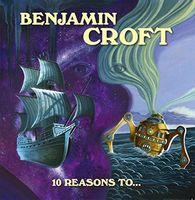 Benjamin Croft - 10 Reasons To