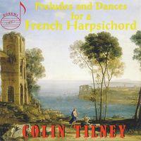 Colin Tilney - Preludes & Dances for a French Harpsichord