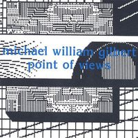 Michael William Gilbert - Point of Views