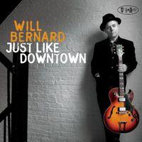 Will Bernard - Just Like Downtown
