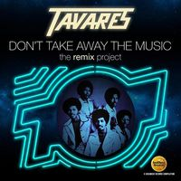 Tavares - Don't Take Away The Music: Remix Project