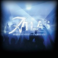 Atlas - Wake Me When I'm Famous!