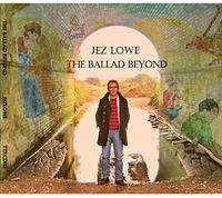 Jez Lowe - Ballad Beyond