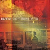 Dispatch - Circles Around The Sun [Deluxe]