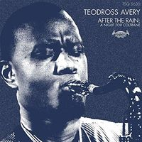 Teodross Avery - After The Rain: A Night For Coltrane (Dig)